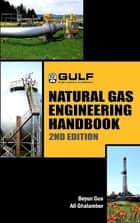 Natural Gas Engineering Handbook ebook by Boyan Guo,Ali Ghalambor