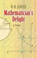 Mathematician's Delight ebook by W. W. Sawyer