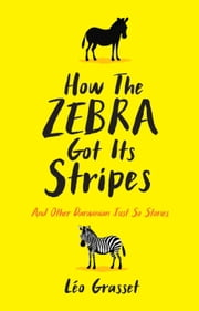 How the Zebra Got its Stripes: And Other Darwinian Just So Stories ebook by Léo Grasset