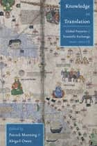 Knowledge in Translation - Global Patterns of Scientific Exchange, 1000-1800 CE ebook by Patrick Manning, Abigail Owen