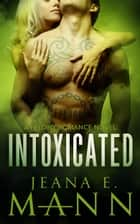 Intoxicated ebook de Jeana E. Mann