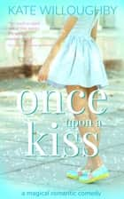 Once Upon a Kiss - Be-Wished, #3 ebook by Kate Willoughby