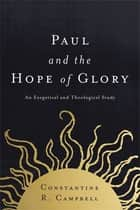 Paul and the Hope of Glory - An Exegetical and Theological Study ebook by