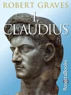 I, Claudius - From the Autobiography of Tiberius Claudius ebook by Robert Graves