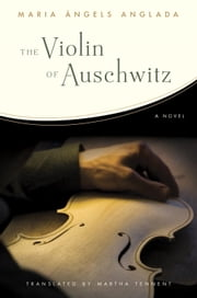 The Violin of Auschwitz - A Novel ebook by Maria Angels Anglada