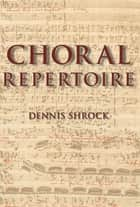 Choral Repertoire ebook by Dennis Shrock