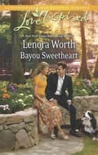Bayou Sweetheart (Mills & Boon Love Inspired) ebook by Lenora Worth
