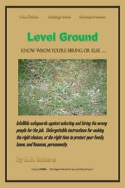 Level Ground: Know Whom You're Hiring ... ... Or Else ebook by RB Roberts