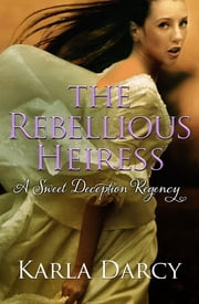 The Rebellious Heiress ebook by Karla Darcy
