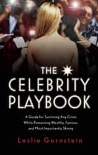 The Celebrity Playbook - The Insider's Guide to Living Like a Star ebook by Leslie Gornstein