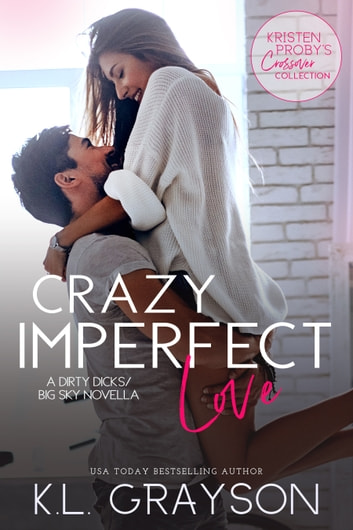 Crazy Imperfect Love: A Dirty Dicks/Big Sky Novella ebook by K.L. Grayson,Kristen Proby