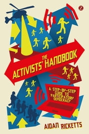The Activists' Handbook - A Step-by-Step Guide to Participatory Democracy ebook by Aidan Ricketts