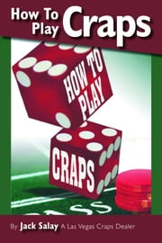 How To Play Craps by A Las Vegas Craps Dealer ebook by Jack Salay
