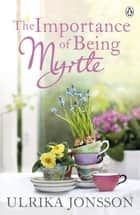 The Importance of Being Myrtle ebook by Ulrika Jonsson