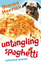 Untangling Spaghetti - Selected Poems ebook by Steven Herrick