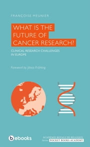 What is the Future of Cancer Research ? ebook by Académie royale de Belgique,Bebooks Editions,Françoise Meunier