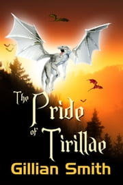 The Pride of Tirillae ebook by Gillian Smith