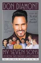 My Seven Sons and How We Raised Each Other - (They Only Drive Me Crazy 30% of the Time) ebook by Don Diamont