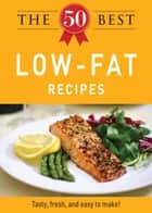 The 50 Best Low-Fat Recipes - Tasty, fresh, and easy to make! ebook by Adams Media