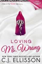 Loving Ms. Wrong ebook by C.J. Ellisson