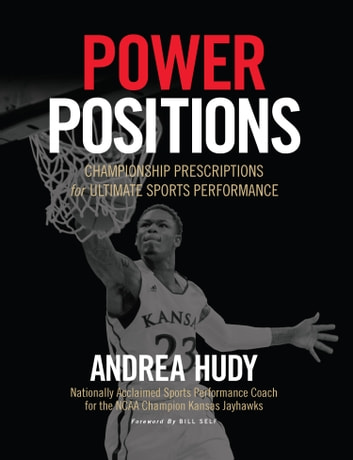 Power Positions - Championship Prescriptions for Ultimate Sports Performance ebook by Andrea Hudy