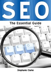 Search Engine Optimisation: The Essential Guide ebook by Stephanie Clarke