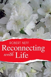 Reconnecting with Life ebook by Robert Neff