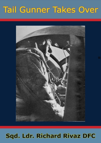 Tail Gunner Takes Over [Illustrated Edition] ebook by Sqd. Ldr. Richard Rivaz DFC