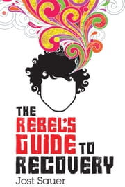 The Rebel's Guide To Recovery ebook by Jost Sauer