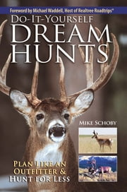 Do-It-Yourself Dream Hunts - Plan Like An Outfitter And Hunt For Less ebook by Mike Schoby
