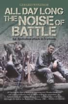 All Day Long the Noise of Battle ebook by Gerard Windsor