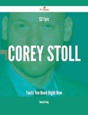 52 Epic Corey Stoll Facts You Need Right Now ebook by Howard Strong