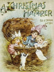 A Christmas Hamper (Illustrated edition) - А volume of pictures and stories for little folks ebook by Thomas Nelson
