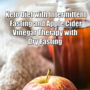 Keto Diet with Intermittent Fasting and Apple Cider Vinegar Therapy with Dry Fasting audiobook by Greenleatherr