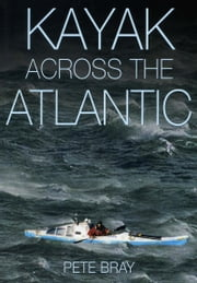 Kayak Across The Atlantic ebook by Peter Bray