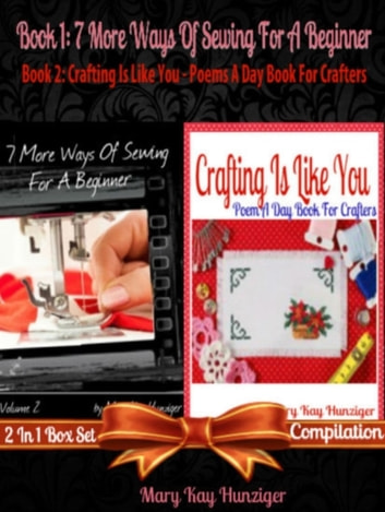7 More Ways Of Sewing For Beginner With 300+ Resources - Learn How To Sew, Sewing Patterns, Sewing Stitches - 2 In 1 Set ebook by Hunziger Mary Kay