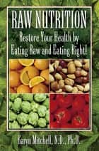 Raw Nutrition - Restore Your Health by Eating Raw and Eating Right! ebook by Karyn Mitchell