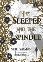 The Sleeper and the Spindle ebook by Neil Gaiman,Chris Riddell