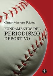 Fundamentos del periodismo deportivo ebook by Omar Marrero-Rivera