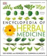 Encyclopedia Of Herbal Medicine - 550 Herbs and Remedies for Common Ailments ebook by Andrew Chevallier