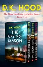 The Detectives Kane and Alton Series: Books 4–6 ebook by D.K. Hood