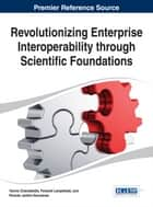Revolutionizing Enterprise Interoperability through Scientific Foundations ebook by Fenareti Lampathaki,Yannis Charalabidis,Ricardo Jardim-Goncalves