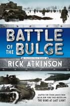 Battle of the Bulge [The Young Readers Adaptation] ebook by Rick Atkinson