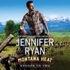 Montana Heat: Escape to You - A Montana Heat Novel audiobook by