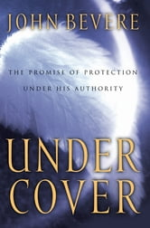 Under Cover - The Key to Living in God's Provision and Protection ebook by John Bevere