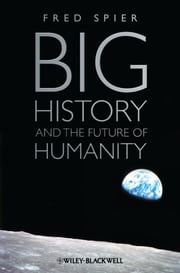 Big History and the Future of Humanity ebook by Fred Spier
