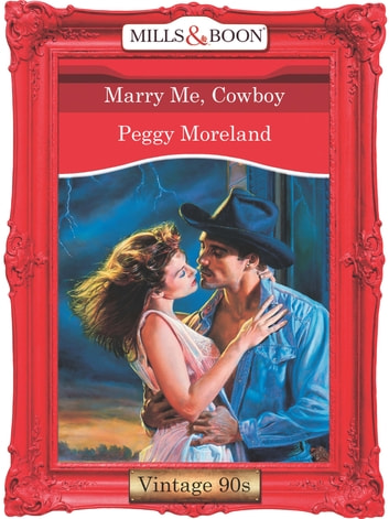 Marry Me, Cowboy (Mills & Boon Vintage Desire) ebook by Peggy Moreland