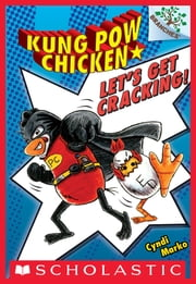 Let's Get Cracking!: A Branches Book (Kung Pow Chicken #1) ebook by Cyndi Marko, Cyndi Marko