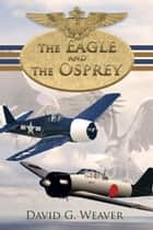 The Eagle and the Osprey ebook by David G. Weaver