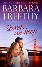Secrets We Keep ebook by Barbara Freethy